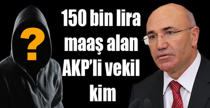 150 Bin Lira Maaş Alan AKP'li Vekil Kim