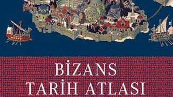 Bir rehber kitap: Bizans Tarih Atlası