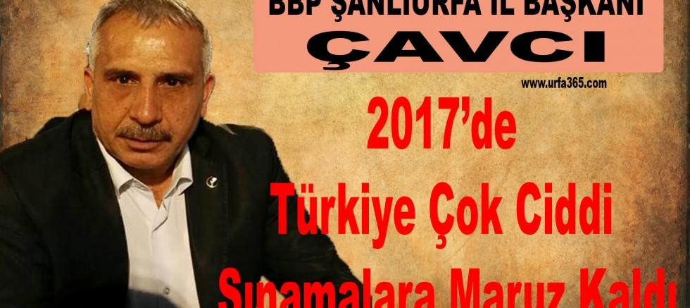 """Çavcı;""""2017'de Türkiye Çok Ciddi Sınamalara Maruz Kaldı"""""""