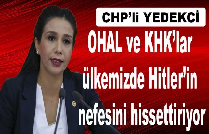 CHP'li YEDEKCİ: OHAL ve KHK'lar ülkemizde Hitler'in nefesini hissettiriyor