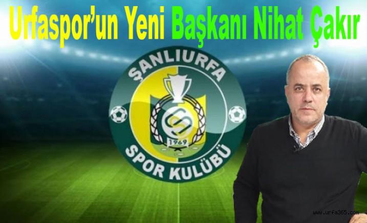 Urfaspor'un Yeni Başkanı Nihat Çakır
